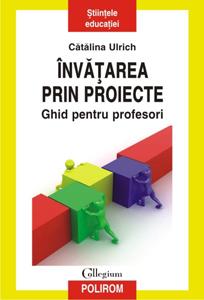 """""""Invatarea prin proiecte"""" – ghid pentru profesori, de Catalina Ulrich"""