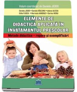 """Elemente de didactica aplicata in invatamantul prescolar. Metode didactice, repere si exemplificari"""